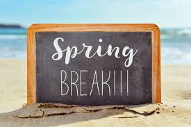 SPRING BREAK IS COMING!