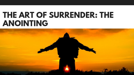 The Art of Surrender: The Anointing