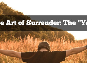 """The Art of Surrender: The """"Yes"""""""