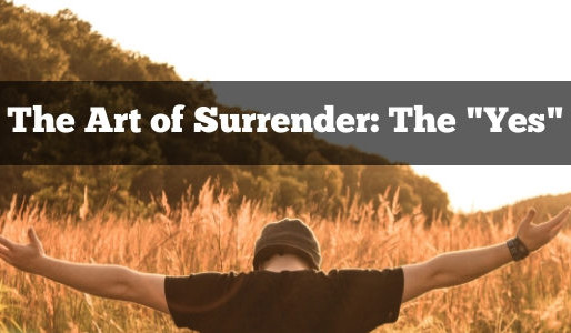 "The Art of Surrender: The ""Yes"""
