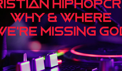 Christian HipHopcrisy:   Why & Where We're Missing GOD