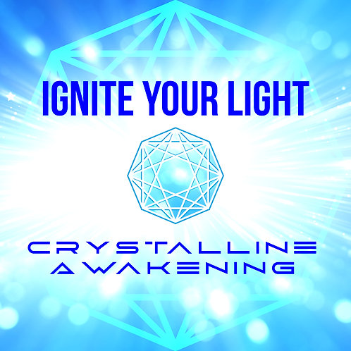IGNITE YOUR LIGHT Crystalline Awakening