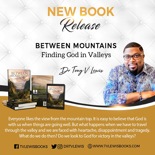 """New Christian Book Release by Dr. Tony V. Lewis. Between Mountains: """"Finding God In Valleys."""" The book is available from www.amazon.com and www.tvlewisbooks.com. More information on Between Mountains: """"Finding God In Valleys"""" can be found at www.tvlewisbooks.com."""