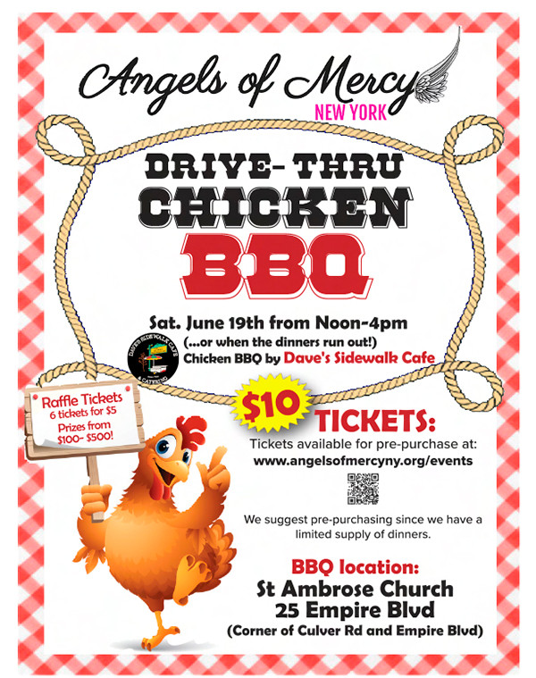 Angels of Mercy Fundraiser! Drive-Thru Chicken BBQ. June 19. Noon - 4 pm. All are Welcome! BBQ location: St. Ambrose Church. 25 Empire Blvd. https://www.angelsofmercyny.org/