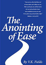 The Anointing of Ease by Minister V.K. Fields is required and relevant reading during this time of uncertainty. Visit www.AnointingOfEase.com to hear several 'easy listening' podcasts and to learn some divinely inspired 'easy living' tips based on biblical principles.