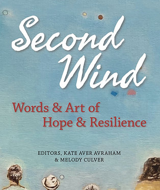 SECOND WIND:  Words and Art of Hope and Resilience