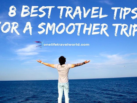 8 Best Travel Tips For A Smoother Trip