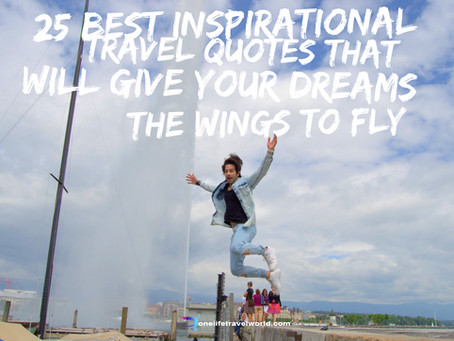 25 Best Inspirational Travel Quotes That Will Give Your Dreams The Wings To Fly