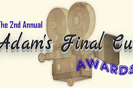 The 2nd Annual Adam's Final Cut Awards Nominations