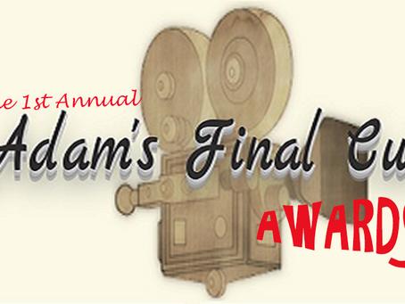 The 1st Annual Adam's Final Cut Awards