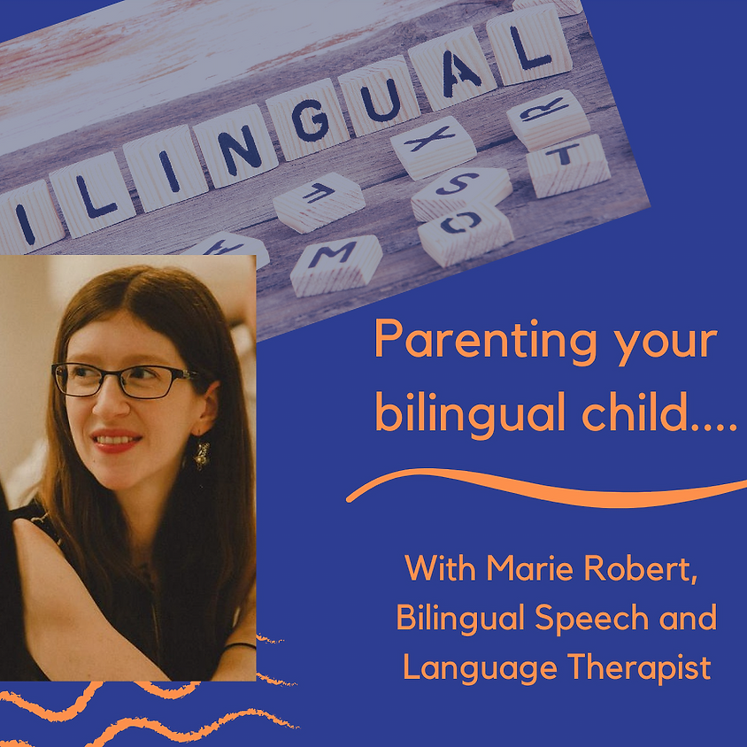 Parenting your Bilingual Child -with Marie Robert, bilingual Speech and Language Therapist (1)