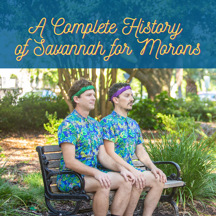 A Complete History of Savannah for Morons | Saturday @ 8pm