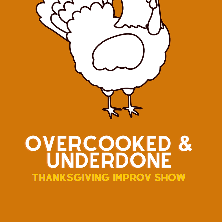 Overcooked & Underdone: Thanksgiving Edition | Friday @ 8pm