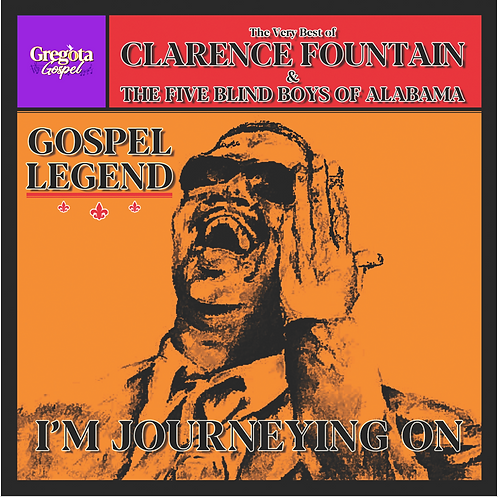 Gospel Legend - The Very Best of Clarence Fountain & The 5 Blind Boys of Alabama