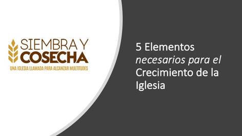 5 Elementos necesarios para el Crecimiento de la Iglesia