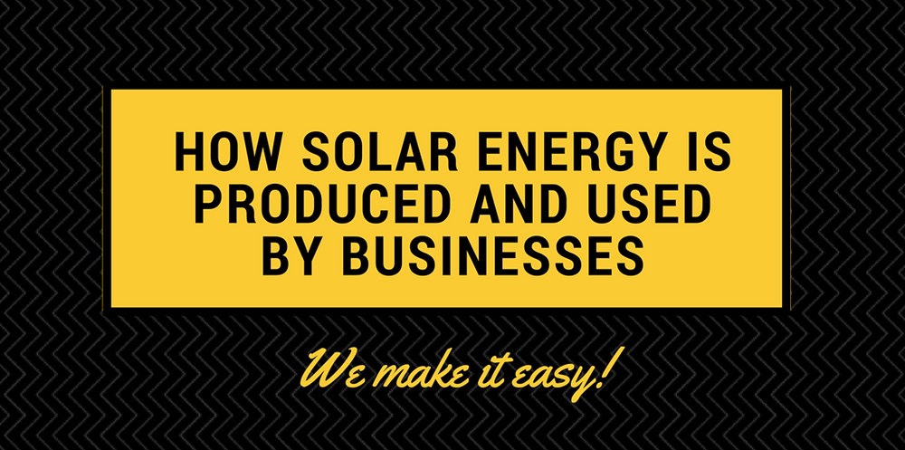 How solar energy is produced and used by businesses