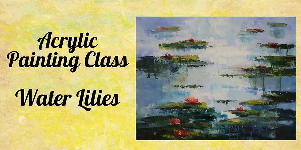 """Acrylic Painting Class """"Water Lilies"""""""