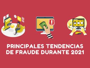 Principales tendencias de fraude durante 2021