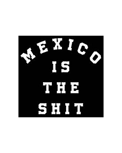 Mexico is the shit