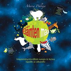 Elainten maa 1 - Ympäristöystävällisiä runoja ja tietoa lapsille ja aikuisille, Marsa Pihlaja