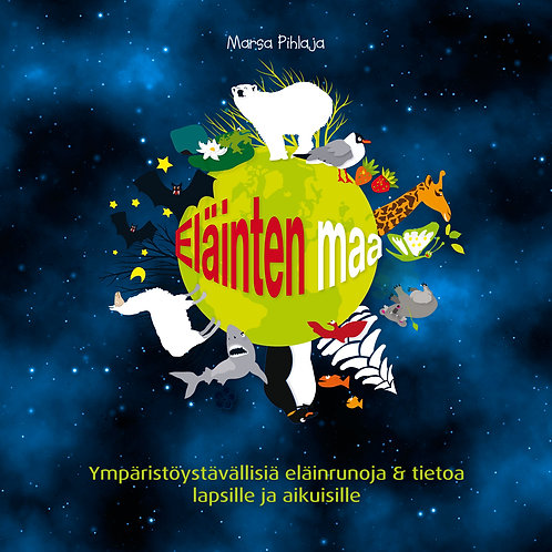 Eläinten maa 1 – Ympäristöystävällisiä runoja & tietoa lapsille ja aikuisille