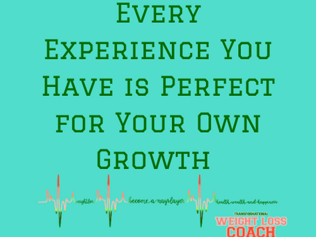 Every Experience You Have is Perfect for Your Own Growth