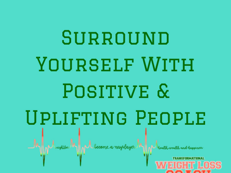 Surround Yourself with Positive and Uplifting People