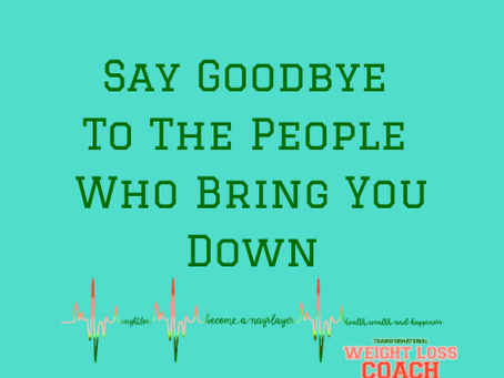 Say Goodbye to the People Who Bring You Down