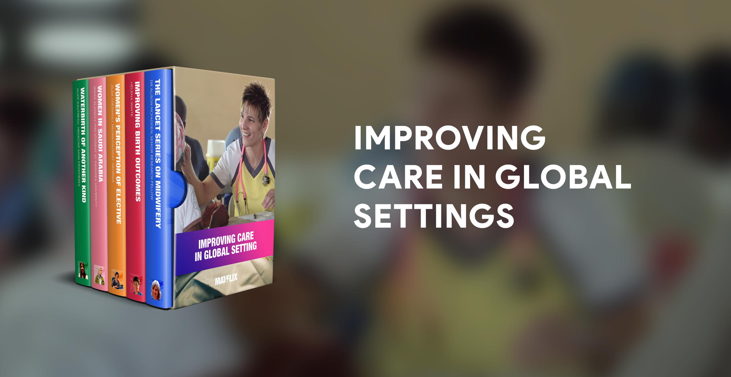 IMPROVING CARE IN GLOBAL SETTINGS