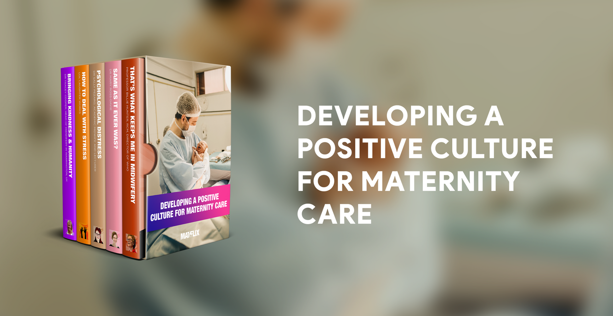 DEVELOPING A POSITIVE CULTURE FOR MATERNITY CARE