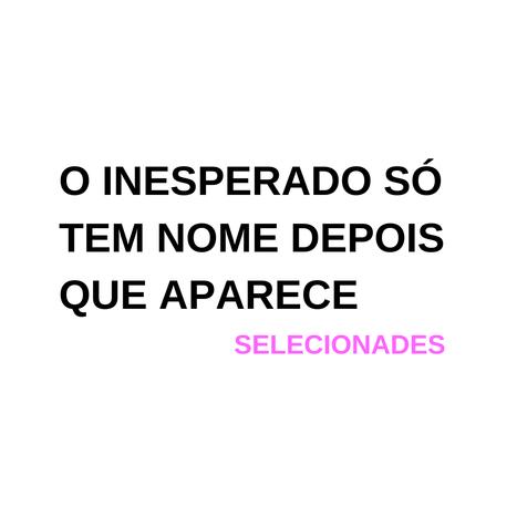 """SELECIONADXS PARA A EXPOSIÇÃO - """"O  inesperado só tem nome depois que aparece""""."""