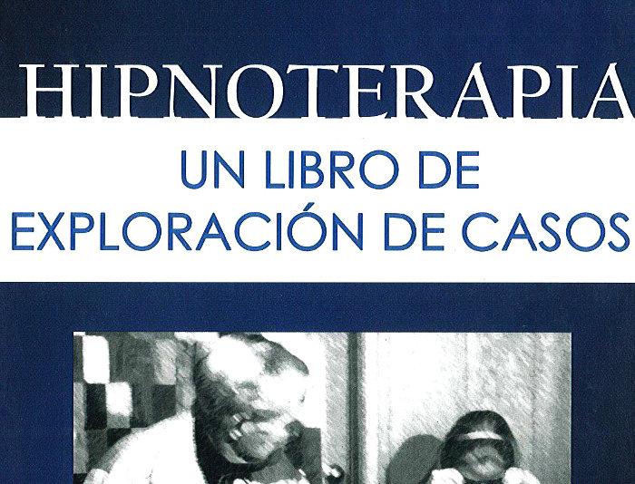 Hipnoterapia. Un libro de exploración de casos