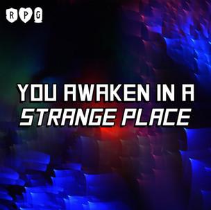 You Awaken in a Strange Place