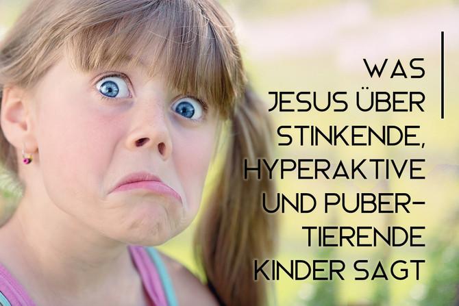 Was Jesus über stinkende, hyperaktive und pubertierende Kinder sagt