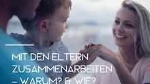 Mit den Eltern zusammenarbeiten - Warum? & Wie?