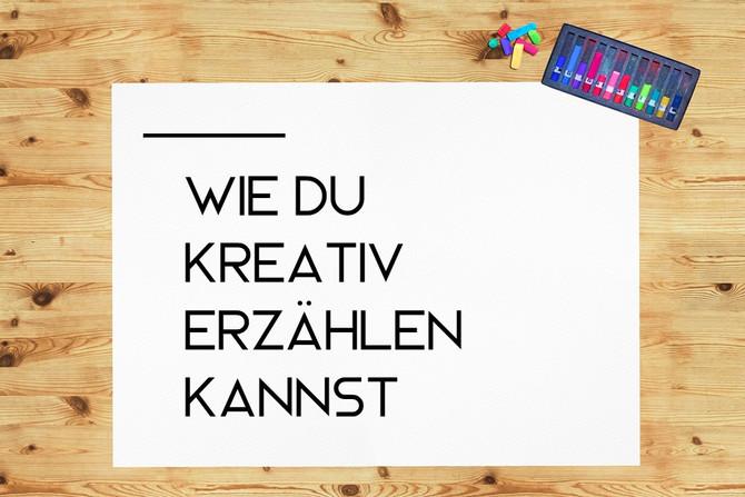 Wie du kreativ erzählen kannst
