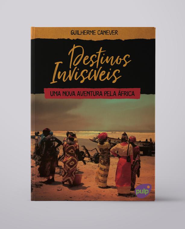 Destinos Invisíveis - Uma nova aventura pela África