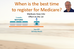 When is the right time to register for Medicare?