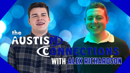 The Autism Connections - Alex Richardson - Video Is Now Available!