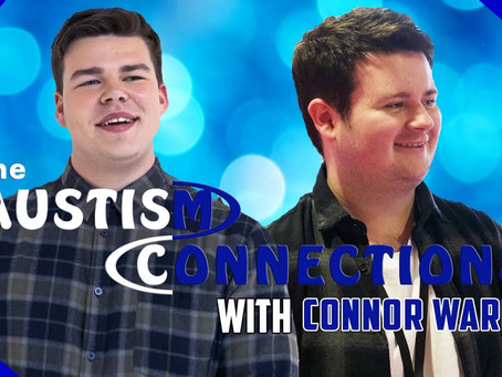 The Autism Connections - Connor Ward - Video Is Now Available