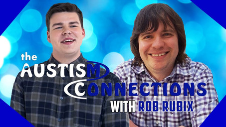 The Autism Connections - Rob Rubix - Video Is Now Available