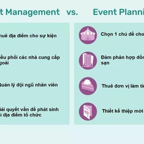 Tổ chức sự kiện (Event planning) và Quản lý sự kiện (Event Managing) khác nhau thế nào ?