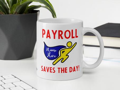 Payroll Mug Gift for National Payroll Week; Thoughts on Payroll