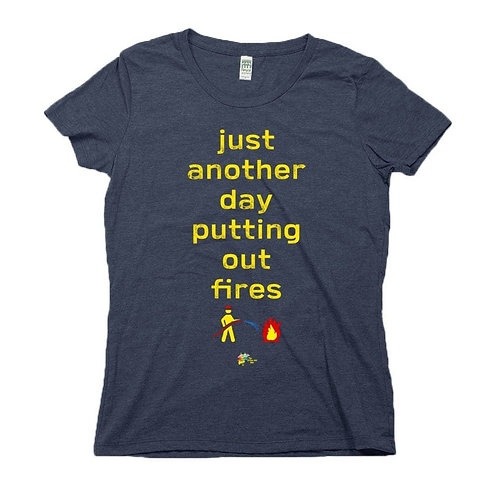 Funny Work T Shirt for Women Just Another Day Putting Out Fires Organic Cotton