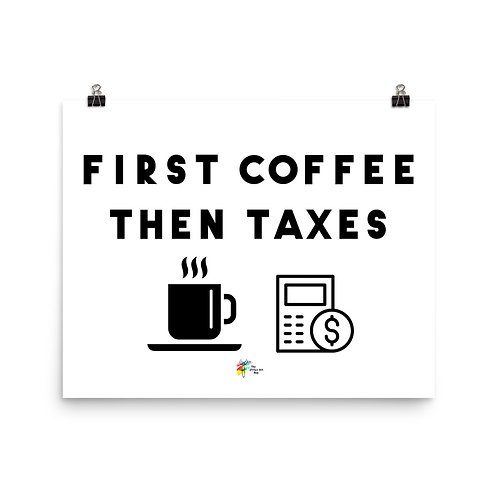Tax Art Print First Coffee Then Taxes