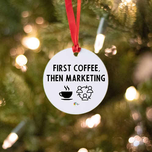 First Coffee Then Marketing Ornament