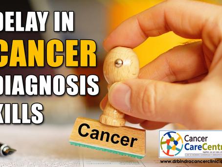DELAY IN CANCER DIAGNOSIS KILLS
