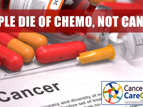 PEOPLE DIE OF CHEMO, NOT CANCER