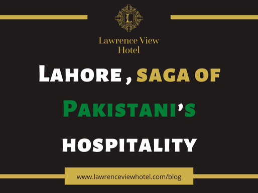 LAHORE – THE SOUL OF PAKISTAN AND TALE OF PAKISTANI'S HOSPITALITY