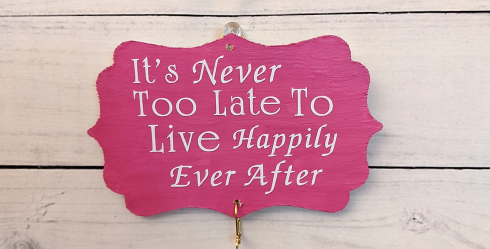 "Fuchsia Pink Wall Plaque ""It's Never Too Late To Live Happily Ever After"""